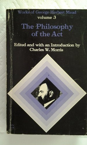 9780226516691: The Philosophy of the Act. (Works of George Herbert Mead, 3.)
