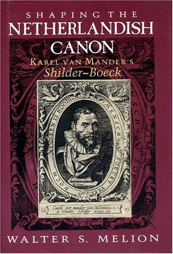 9780226519593: Shaping the Netherlandish Canon: Karel Van Mander's Schilder-Boeck
