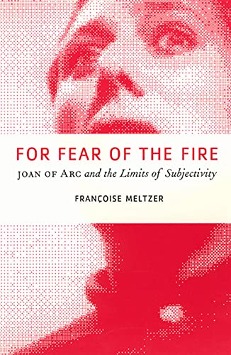 9780226519814: For Fear of the Fire: Joan of Arc and the Limits of Subjectivity