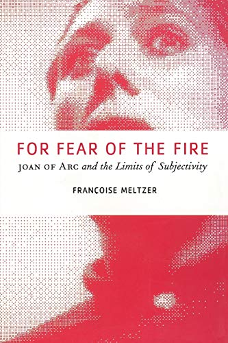 9780226519821: For Fear of the Fire: Joan of Arc and the Limits of Subjectivity