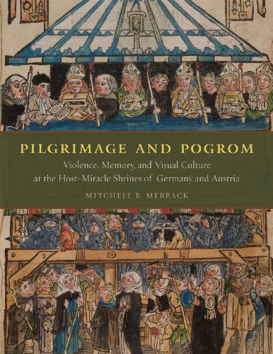 9780226520193: Pilgrimage and Pogrom: Violence, Memory, and Visual Culture at the Host-Miracle Shrines of Germany and Austria