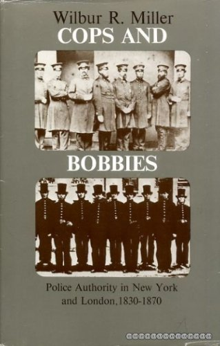 9780226525952: Cops and Bobbies: Police Authority in New York and London, 1830-1870