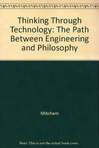 9780226531960: Thinking Through Technology: The Path Between Engineering and Philosophy