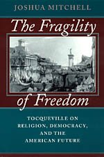The fragility of freedom : Tocqueville on religion, democracy, and the American future.: Mitchell, ...