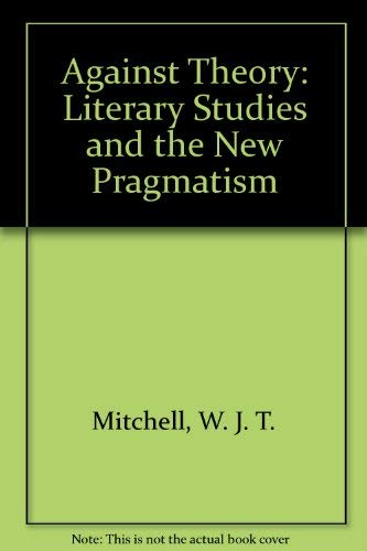 9780226532264: Against Theory: Literary Studies and the New Pragmatism