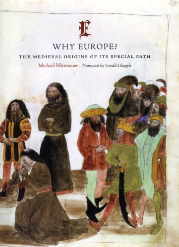 Why Europe?: The Medieval Origins of Its Special Path: Mitterauer, Michael