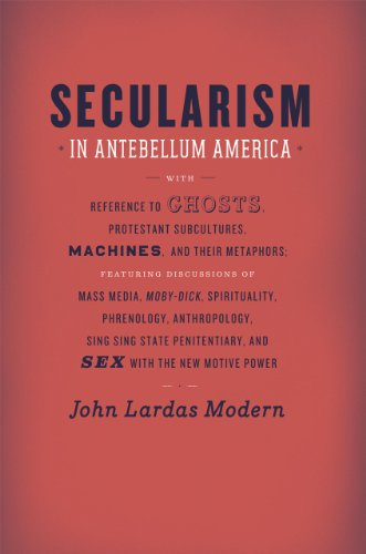 9780226533230: Secularism in Antebellum America: Reference to Ghosts, Protestant Subcultures, Machines, and Their Metaphors: Featuring Discussions of Mass Media, Mob (Religion and Postmodernism)
