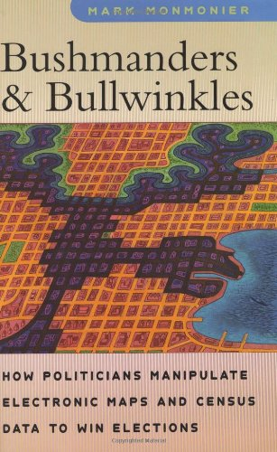 9780226534244: Bushmanders and Bullwinkles: How Politicians Manipulate Electronic Maps and Census Data to Win Elections