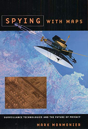 9780226534275: Spying with Maps: Surveillance Technologies and the Future of Privacy