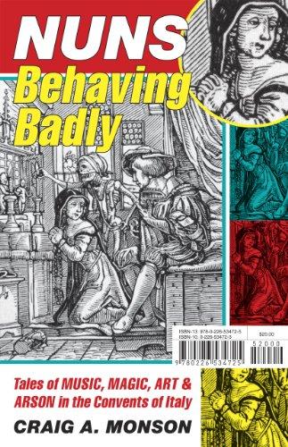 9780226534725: Nuns Behaving Badly: Tales Of Music, Magic, Art, And Arson In The Convents Of Italy