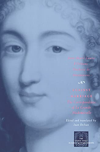 9780226534909: Against Marriage: The Correspondence of La Grande Mademoiselle (The Other Voice in Early Modern Europe)