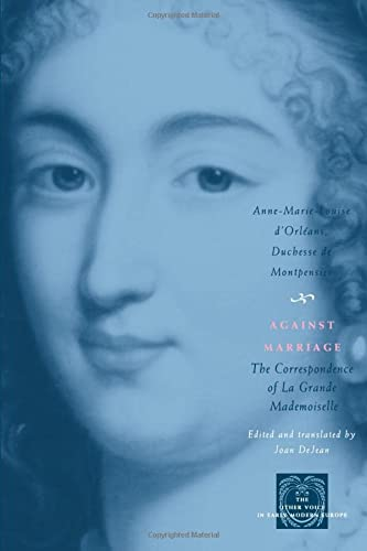 9780226534923: Against Marriage: The Correspondence of La Grande Mademoiselle (The Other Voice in Early Modern Europe)