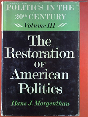 Politics in the Twentieth Century: Restoration of American Politics v. 3 (9780226538235) by Morgenthau, Hans J