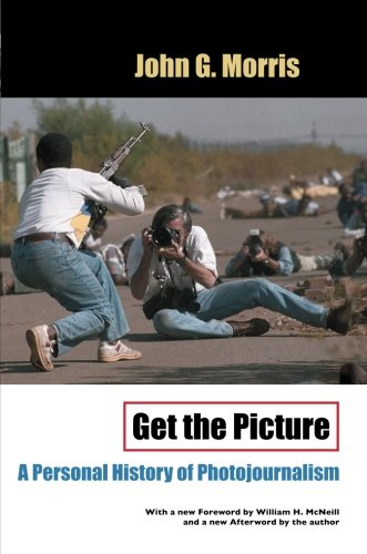9780226539140: Get the Picture: A Personal History of Photojournalism