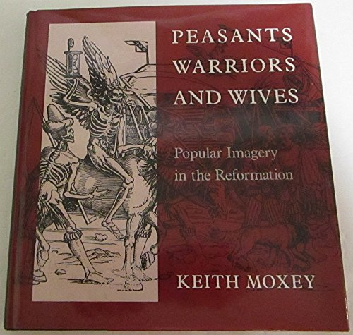 Peasants Warriors and Wives: Popular Imagery in the Reformation: Moxey, Keith