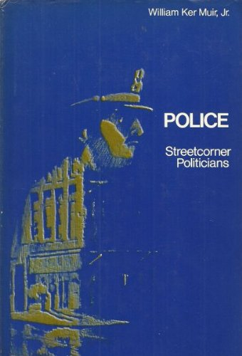 Police: Streetcorner Politicians: Muir Jr., William K.