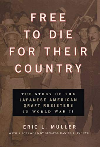 9780226548227: Free to Die for Their Country: The Story of the Japanese American Draft Resisters in World War II (Chicago Series in Law and Society)
