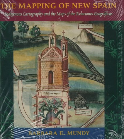 9780226550961: The Mapping of New Spain: Indigenous Cartography and the Maps of the Relaciones Geograficas