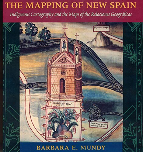 9780226550978: The Mapping of New Spain: Indigenous Cartography and the Maps of the Relaciones Geograficas
