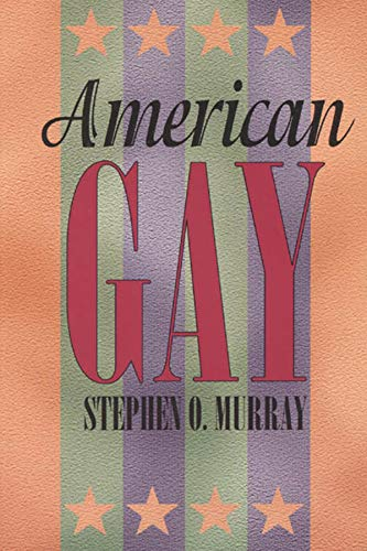 American Gay.: Murray, Stephen O.