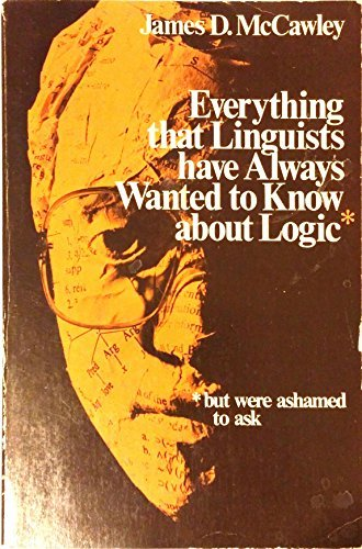 9780226556185: Everything That Linguists Have Always Wanted to Know About Logic But Were Ashamed to Ask