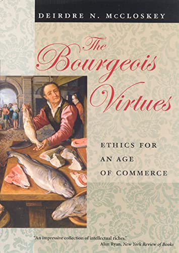 The Bourgeois Virtues: Ethics for an Age of Commerce (0226556638) by Deirdre N. McCloskey