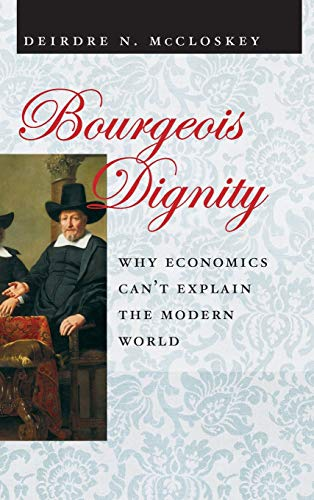 9780226556659: Bourgeois Dignity: Why Economics Can't Explain the Modern World