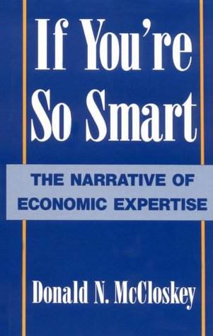 9780226556703: If You're So Smart: The Narrative of Economic Expertise