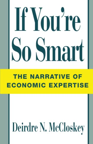 9780226556710: If You're So Smart: The Narrative of Economic Expertise