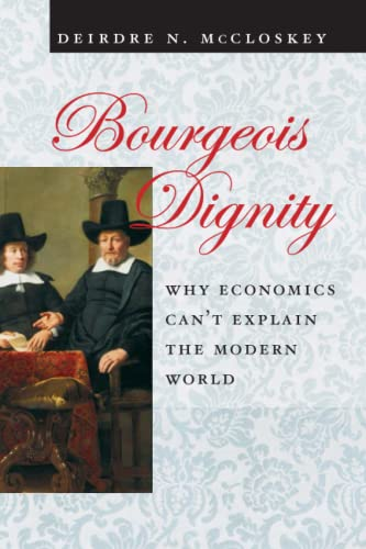9780226556741: Bourgeois Dignity: Why Economics Can't Explain the Modern World