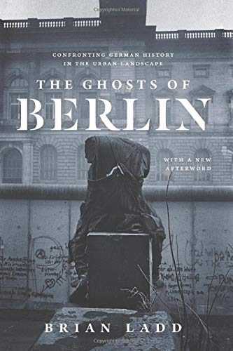 9780226558721: Ghosts of Berlin: Confronting German History in the Urban Landscape