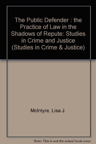 The Public Defender: The Practice of Law in the Shadows of Repute (Studies in Crime and Justice): ...