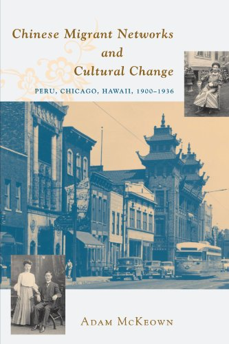 9780226560250: Chinese Migrant Networks and Cultural Change: Peru, Chicago, and Hawaii 1900-1936