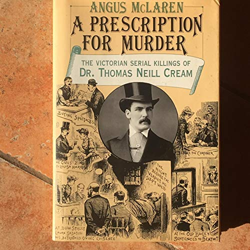 9780226560670: A Prescription for Murder: The Victorian Serial Killings of Dr. Thomas Neill Cream