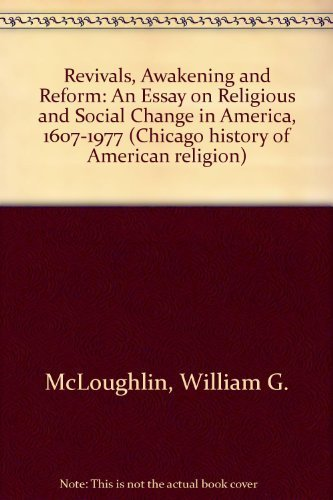 Revivals, Awakening and Reform: An Essay on Religious and Social Change in America, 1607-1977: ...