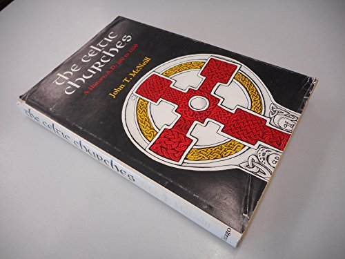 The Celtic Churches: A History, A.D. 200 to 1200: McNeill, John T.