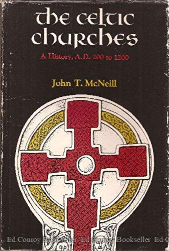 The Celtic Churches: A History, A.D. 200: McNeill, John T.