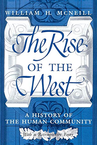 9780226561417: The Rise of the West: A History of the Human Community With a Retrospective Essay