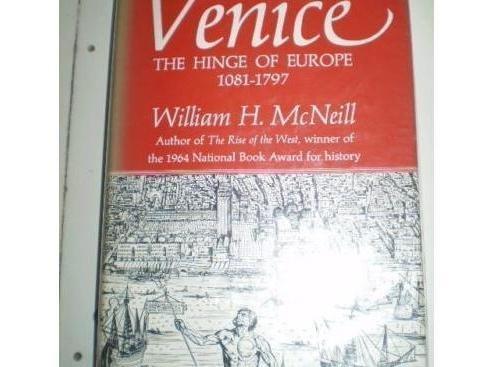 Venice: The Hinge of Europe, 1081-1797: William H. McNeill
