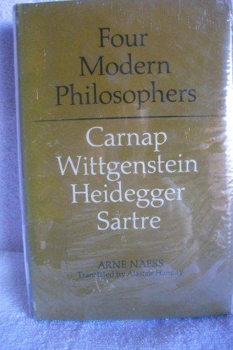 Four Modern Philosophers: Carnap, Wittgenstein, Heidegger, Sartre: Arne Naess