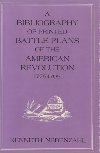 A Bibliography of Printed Battle Plans of the American Revolution, 1775-1795: NEBENZAHL, Kenneth