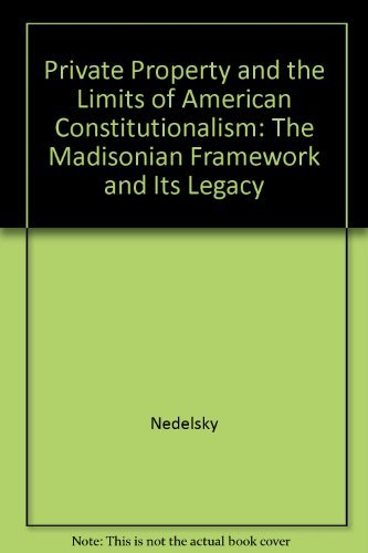 9780226569703: Private Property and the Limits of American Constitutionalism: The Madisonian Framework and Its Legacy