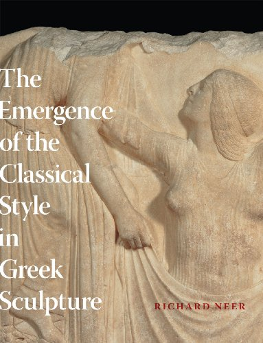 The Emergence of the Classical Style in Greek Sculpture: Neer, Richard