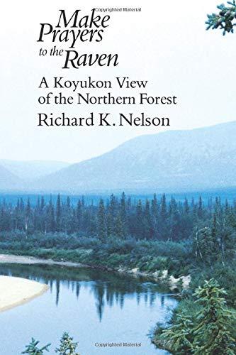 Make Prayers to the Raven: A Koyukon: Richard K. Nelson