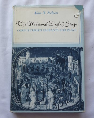 The Medieval English Stage: Corpus Christi Pageants: Nelson, Alan H.