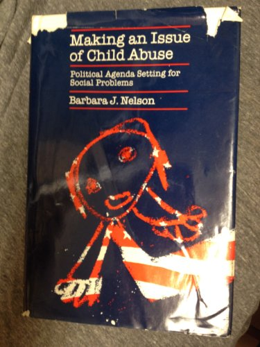 9780226572000: Making an Issue of Child Abuse: Political Agenda Setting for Social Problems