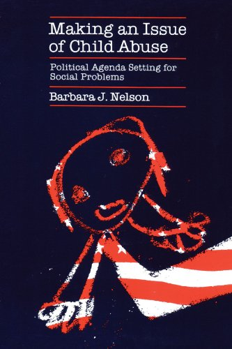 9780226572017: Making an Issue of Child Abuse: Political Agenda Setting for Social Problems