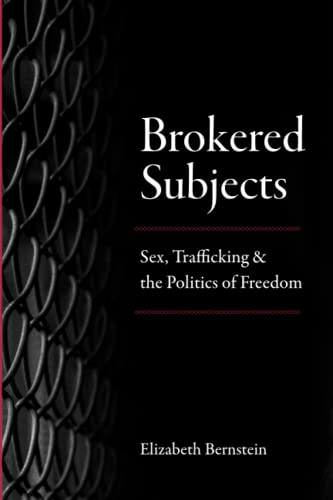 9780226573779: Brokered Subjects: Sex, Trafficking, and the Politics of Freedom