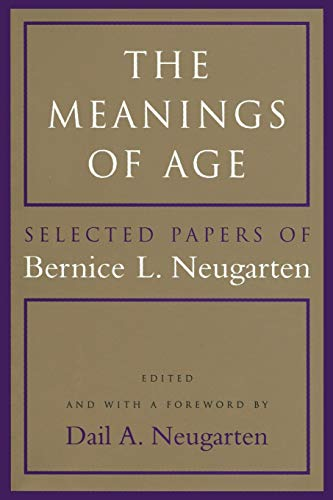 9780226573847: The Meanings of Age: Selected Papers: Selected Papers of Bernice L.Neugarten