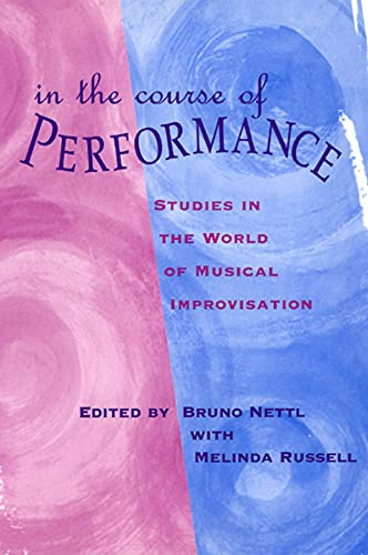 9780226574103: In the Course of Performance: Studies in the World of Musical Improvisation (Chicago Studies in Ethnomusicology)
